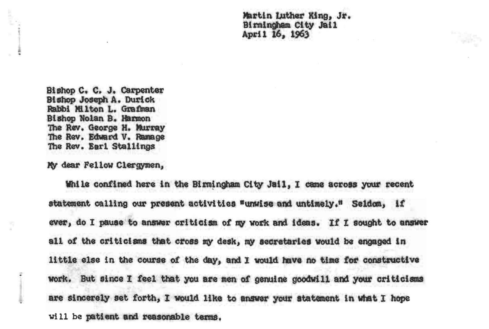 response to mlk letter Letter from birmingham city jail - dr martin luther king, jr april 16, 1963 my dear fellow clergymen while confined here in the birmingham city jail, i came across your recent statement calling our present activities unwise and untimely seldom, if ever, do i pause to answer criticism of my work and ideasbut since i.