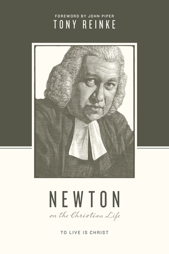 Learn about One of the Most Spiritually Healthy Christians in Church History: Tony Reinke on John Newton's Vision of the Christian Life