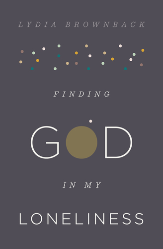 Finding God in My Loneliness: A Conversation with Lydia Brownback