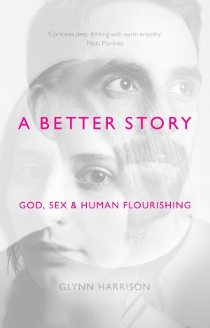 A Better Story: God, Sex, and Human Flourishing