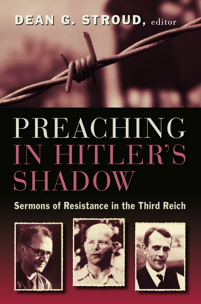 978-0-8028-6902-9_Stroud_Preaching in Hitler's Shadow_cov.indd