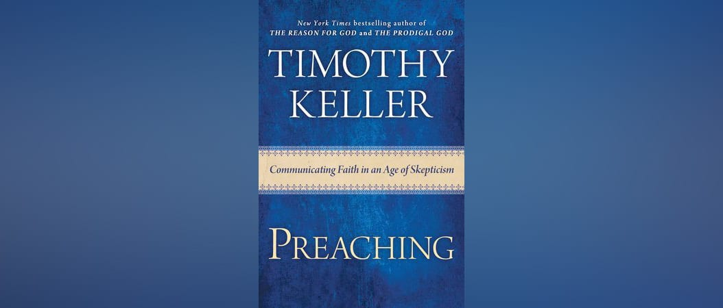 20 Quotes from Tim Keller's New Book on Preaching