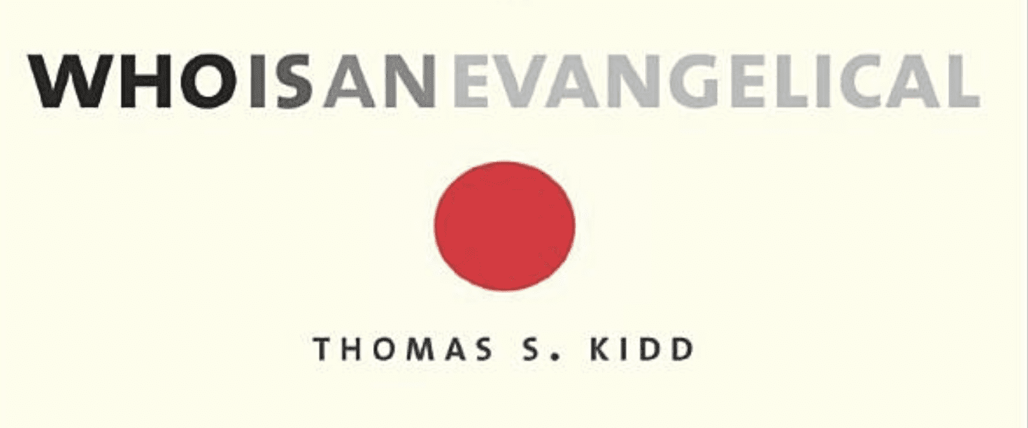 """What Scholars Are Saying about Thomas Kidd's """"Who Is An Evangelical?"""""""