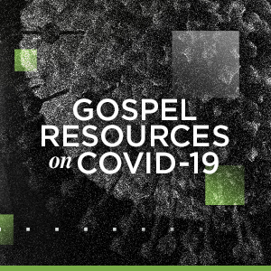 Gospel Resources on COVID-19