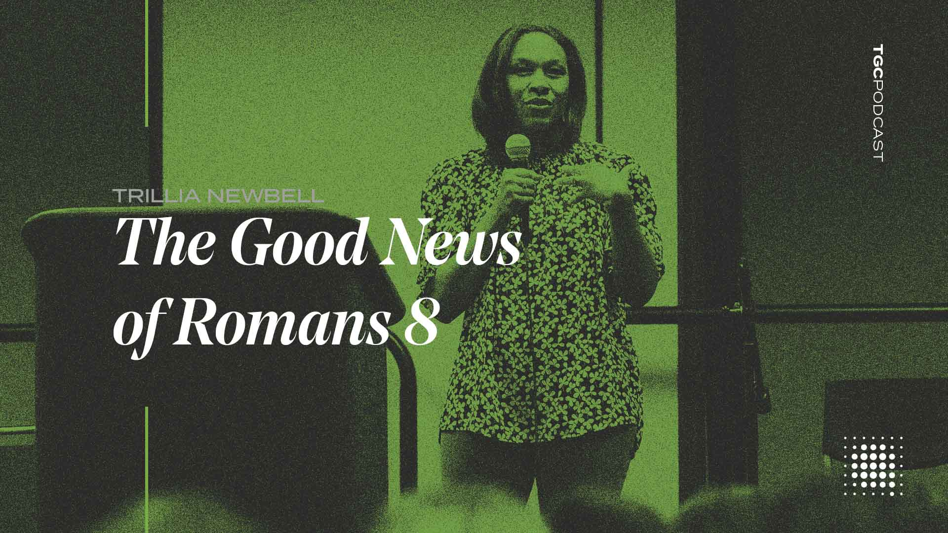 The Gospel Coalition Podcast: The Good News of Romans 8