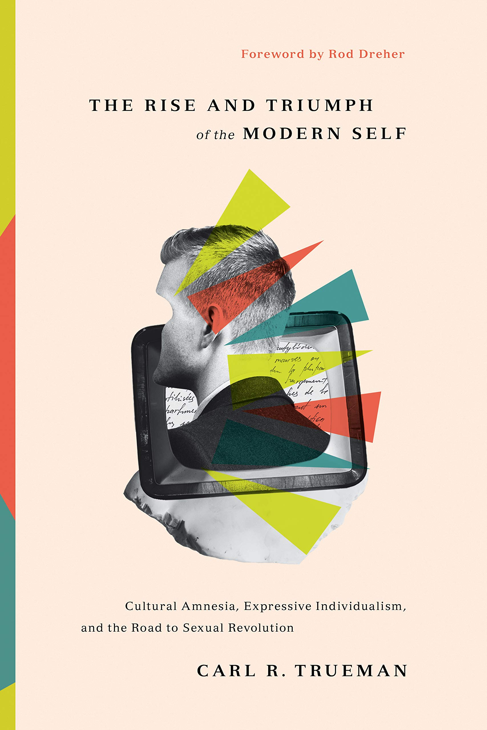 Review: 'The Rise and Triumph of the Modern Self' by Carl Trueman