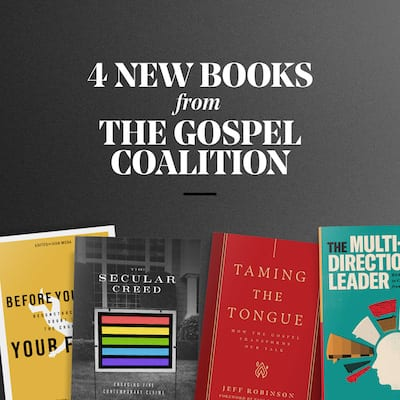 4 New Books from The Gospel Coalition