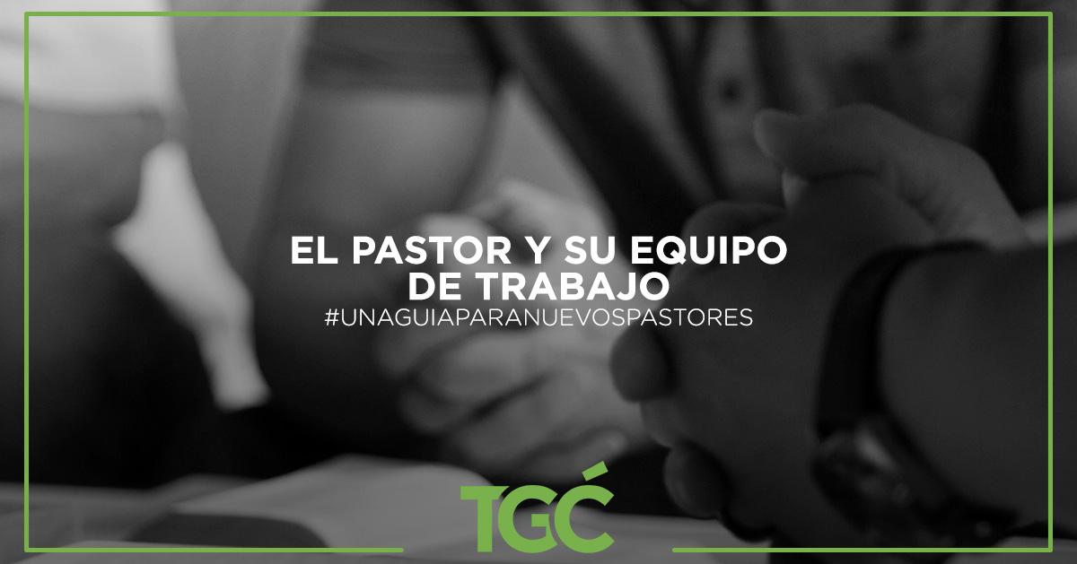 El Pastor Y Su Equipo De Trabajo Coalición Por El Evangelio