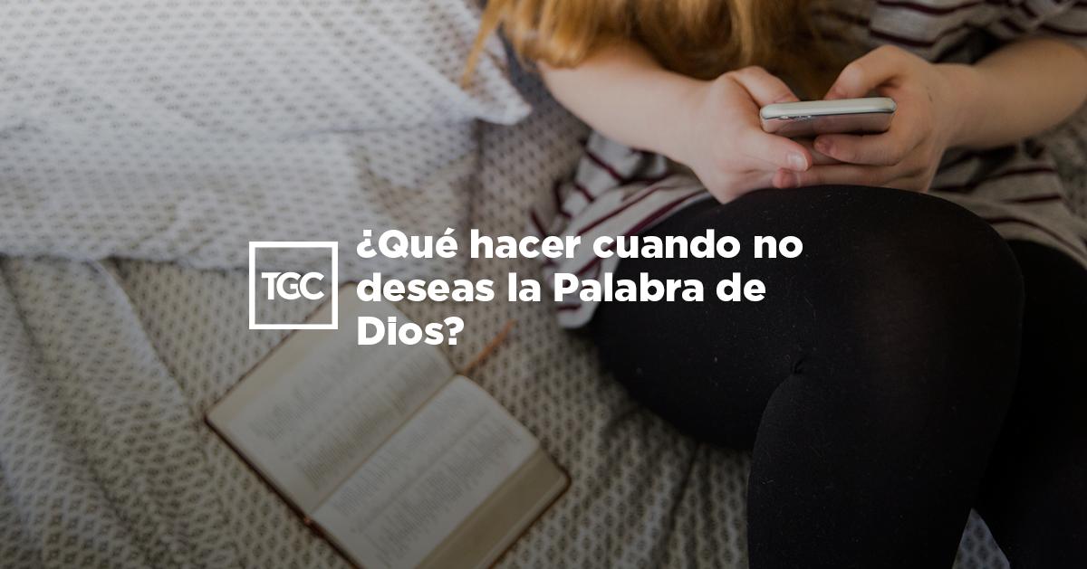 ¿Qué hacer cuando no deseas la Palabra de Dios?