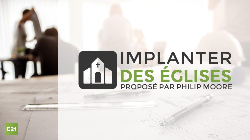 Implanter des Églises - proposé par Philip Moore