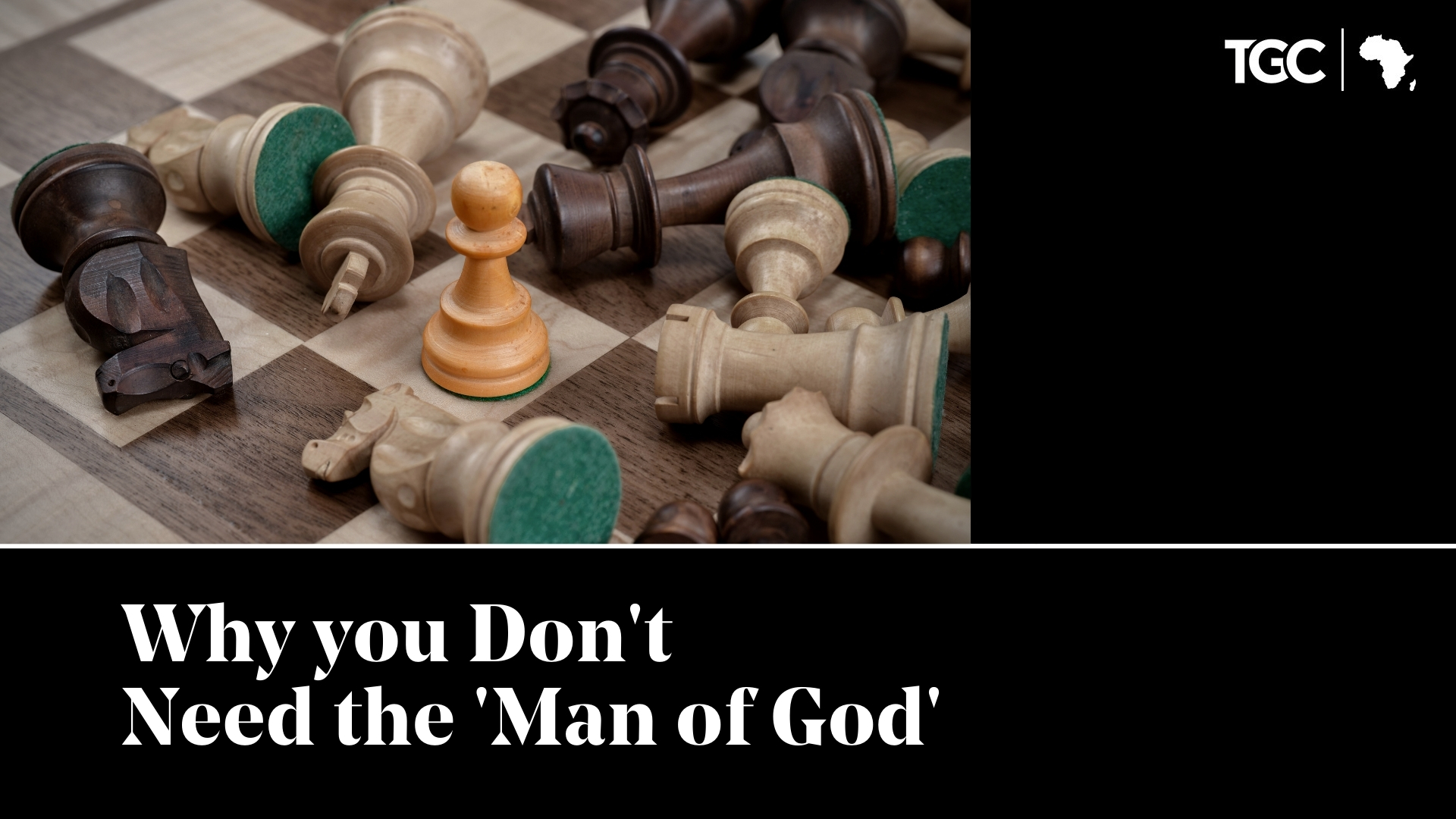 Why you Don't Need the 'Man of God' video cover - chess pieces fallen down around a pawn