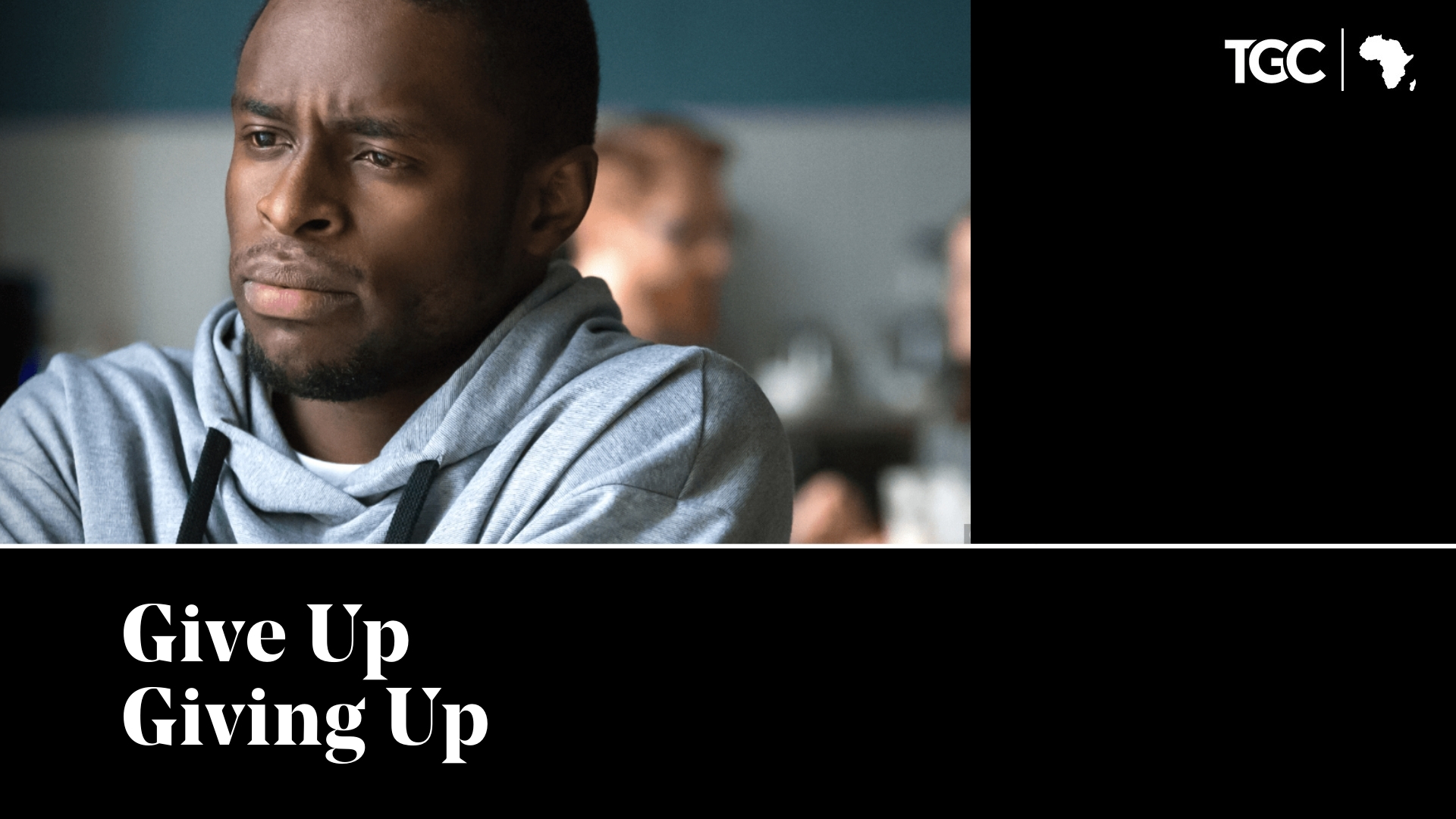 Give Up Giving Up - TGC Africa Top Sermons of 2020
