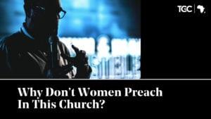 Why Don't Women Preach In This Church? African Man Preaching