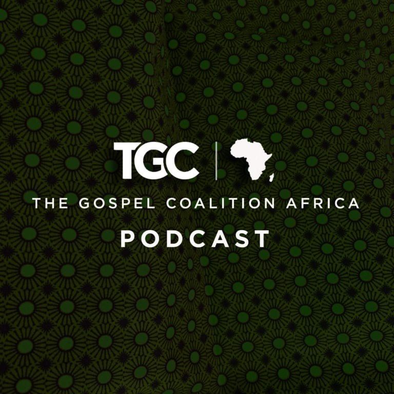 The Gospel Coalition Africa Podcast - White writing on green African print background